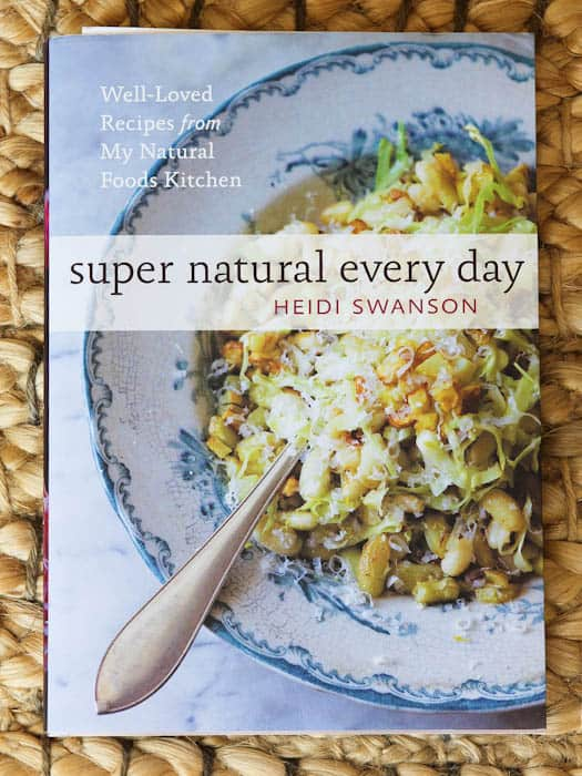 Well-loved recipes from my natural foods kitchen. Super natural every day by Heidi swanson cover