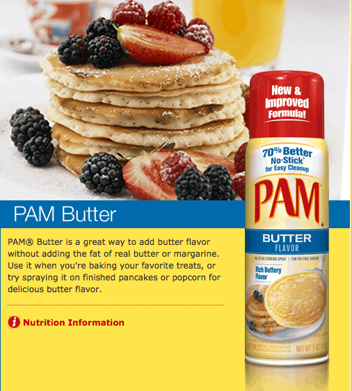 PAM Butter PAM Butter is a great way to add butter flavor without adding the fat of real butter or margarine. Use it when you're baking your favorite treats, or try spraying it on finished pancakes or popcorn for delicious butter flavor.