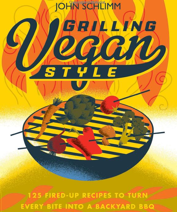 Cover of Grilling Vegan Style: 125 Recipes To Turn Every Bite Into a Backyard BBQ by John Schlimm