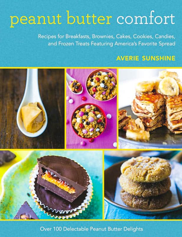 Peanut Butter Comfort: Recipes for Breakfasts, Brownies, Cakes, Cookies, Candies, and Frozen Treats Featuring America's Favorite Spread by Averie Sunshine