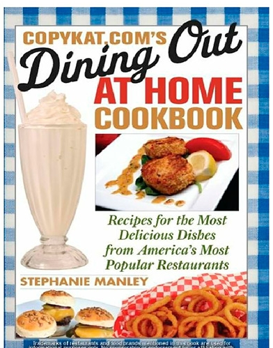 Dining Out at Home Cookbook: Recipes for the Most Delicious Dishes from America's Most Popular Restaurants