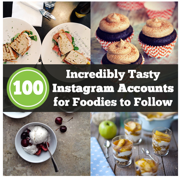100 Incredibly Tasty Instragram Accounts for Foodies to Follow.