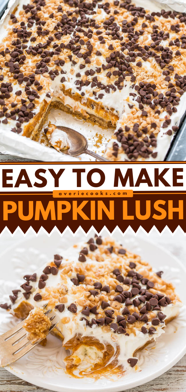 Pumpkin Lush — An EASY layered dessert with a graham cracker crust, cream cheese, pudding, PUMPKIN, whipped topping, chocolate chips, and toffee bits!! A little bit of CRUNCH with lots of fluffy CREAMINESS!!